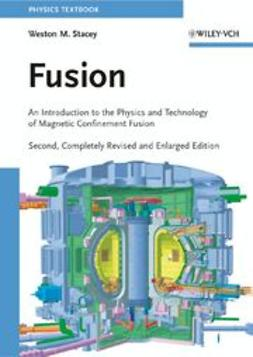 Stacey, Weston M. - Fusion: An Introduction to the Physics and Technology of Magnetic Confinement Fusion, ebook