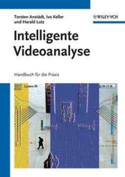 Anst?dt, Torsten - Intelligente Videoanalyse: Handbuch f?r die Praxis, ebook