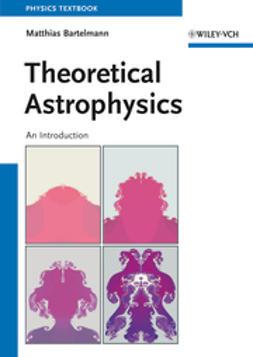 Bartelmann, Matthias - Theoretical Astrophysics: An Introduction, ebook