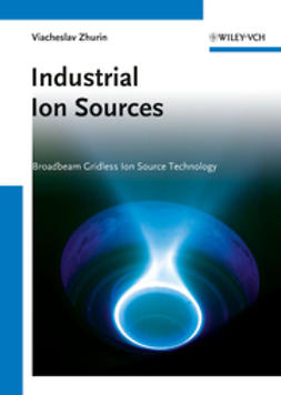 Zhurin, Viacheslav V. - Industrial Ion Sources: Broadbeam Gridless Ion Source Technology, ebook