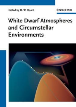Hoard, Donald W. - White Dwarf Atmospheres and Circumstellar Environments, ebook