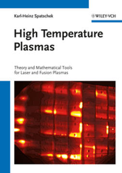 Spatschek, Karl-Heinz - High Temperature Plasmas: Theory and Mathematical Tools for Laser and Fusion Plasmas, e-bok