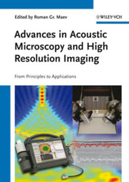 Maev, Roman Gr. - Advances in Acoustic Microscopy and High Resolution Imaging: From Principles to Applications, ebook