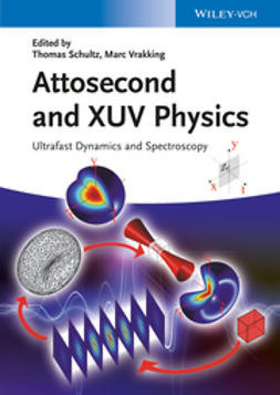Schultz, Thomas - Attosecond and XUV Physics: Ultrafast Dynamics and Spectroscopy, ebook