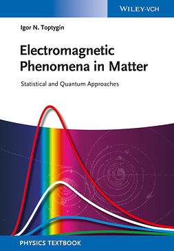 Toptygin, Igor N. - Electromagnetic Phenomena in Matter: Statistical and Quantum Approaches, ebook