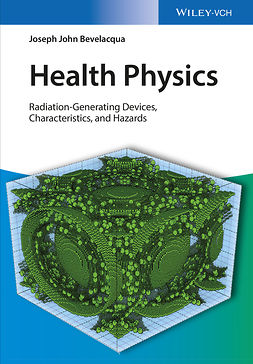 Bevelacqua, Joseph John - Health Physics: Radiation-Generating Devices Characteristics, and Hazards, ebook