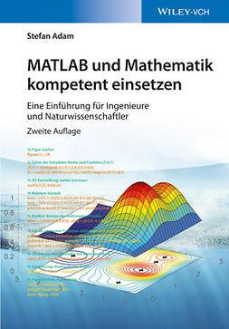 Adam, Stefan - MATLAB und Mathematik kompetent einsetzen: Eine Einführung für Ingenieure und Naturwissenschaftler, e-kirja