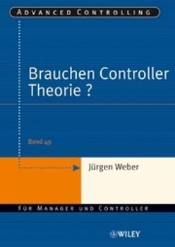 Weber, J?rgen - Brauchen Controller Theorie: Wichtige Zusammenhnge am Beispiel der Kostenrechnung, e-bok
