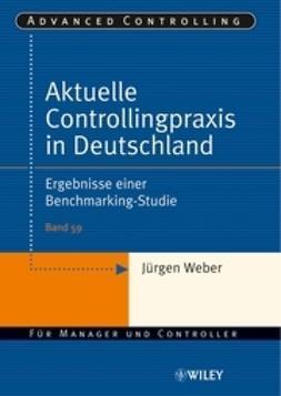 Weber, J?rgen - Aktuelle Controllingpraxis in Deutschland: Ergebnisse einer Benchmarking-Studie, e-bok