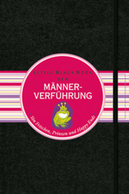 Gold, Nico - Das Little Black Book der Männerverführung: Von Fröschen, Prinzen und Happy Ends, ebook