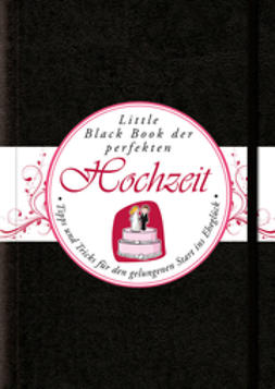 Ulbrich-D?rport, Karin - Das Little Black Book der Perfekten Hochzeit: Tipps und Tricks fr den Gelungenen Start ins Eheglck, ebook