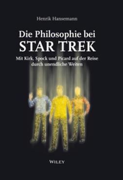 Hansemann, Henrik - Die Philosophie bei Star Trek: Mit Kirk, Spock und Picard auf der Reise durch unendliche Weiten, ebook