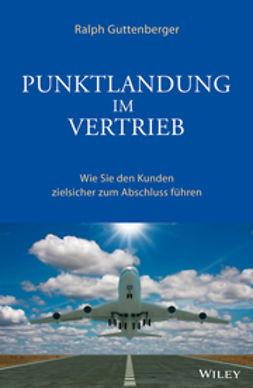 Guttenberger, Ralph - Punktlandung im Vertrieb: Wie Sie den Kunden zielsicher zum Abschluss führen, ebook