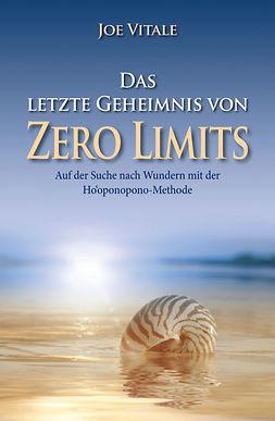 """Vitale, Joe - Das letzte Geheimnis von """"Zero Limits"""": Auf der Suche nach Wundern mit der Ho'oponopono-Methode, ebook"""
