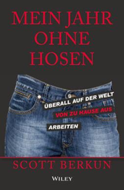Berkun, Scott - Mein Jahr ohne Hosen: Überall auf der welt von zu hause aus arbeiten, ebook