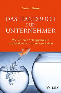 Hansel, Gertrud - Das Handbuch für Unternehmer: Wie Sie Ihren Anfangserfolg in nachhaltiges Wachstum verwandeln, ebook
