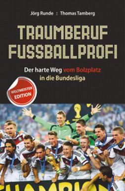 Runde, Jörg - Traumberuf Fussballprofi: Der harte Weg vom Bolzplatz in die Bundesliga, ebook