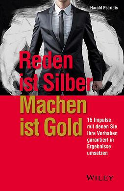 Psaridis, Harald - Reden ist Silber, Machen ist Gold: 15 Impulse, mit denen Sie Ihre Vorhaben garantiert in Ergebnisse umsetzen, ebook