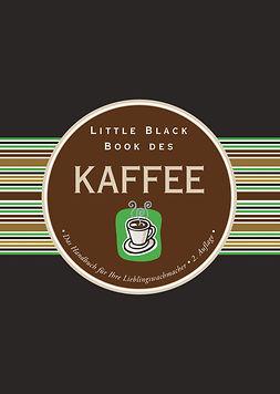 Berman, Karen - Little Black Book des Kaffee: Das Handbuch für Ihre Lieblingswachmacher, ebook