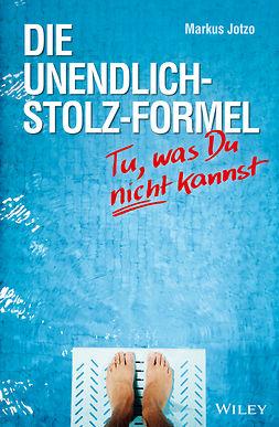 Jotzo, Markus - Die Unendlich-Stolz-Formel: Tu, was du nicht kannst, ebook