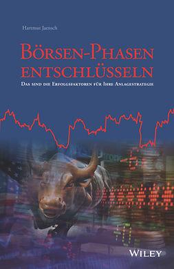 Jaensch, Hartmut - Börsen-Phasen entschlüsseln: Das sind die Erfolgsfaktoren für Ihre Anlagestrategie, ebook