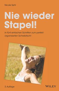 Sehl, Nicole - Nie wieder Stapel!: In fünf einfachen Schritten zum perfekt organisierten Schreibtisch!, e-kirja