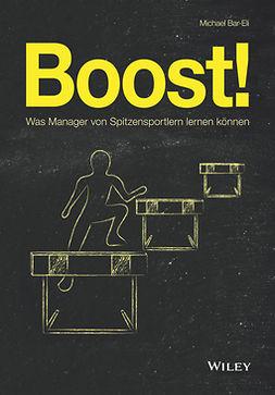 Bar-Eli, Michael - Boost!: Was Manager von Spitzensportlern lernen können, ebook