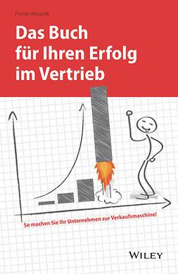 Woracek, Florian - Das Buch für Ihren Erfolg im Vertrieb, ebook