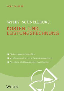 Schulte, Gerd - Wiley-Schnellkurs Kosten- und Leistungsrechnung, ebook