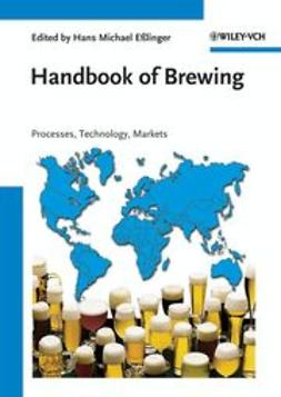 Eßlinger, Hans Michael - Handbook of Brewing: Processes, Technology, Markets, ebook