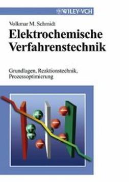 Schmidt, Volkmar M. - Elektrochemische Verfahrenstechnik: Grundlagen, Reaktionstechnik, Prozessoptimierung, e-kirja