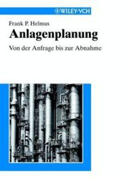 Helmus, Frank Peter - Anlagenplanung: Von der Anfrage bis zur Abnahme, ebook
