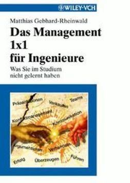 Gebhard-Rheinwald, Matthias - Das Management 1x1 für Ingenieure: Was Sie im Studium nicht gelernt haben, ebook