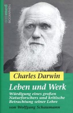 Schaumann, Wolfgang - Charles Darwin - Leben und Werk: Würdigung eines großen Naturforschers und kritische Betrachtung seiner Lehre, ebook