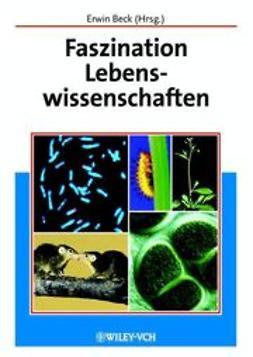 Beck, Erwin - Faszination Lebenswissenschaften, ebook