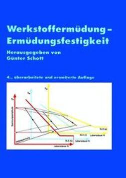 Schott, Günter - Werkstoffermüdung - Ermüdungsfestigkeit, ebook