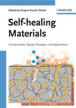 Ghosh, Swapan Kumar - Self-healing Materials: Fundamentals, Design Strategies, and Applications, ebook