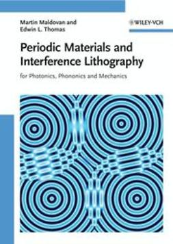 Maldovan, Martin - Periodic Materials and Interference Lithography for Photonics, Phononics and Mechanics, ebook