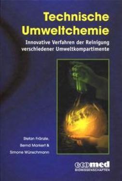 Fränzle, Stefan - Technische Umweltchemie: Innovative Verfahren der Reinigung verschiedener Umweltkompartimente, ebook