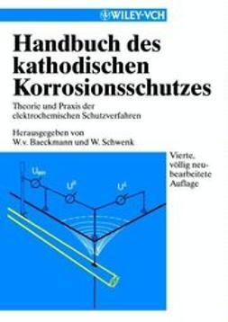Baeckmann, Walter von - Handbuch des Kathodischen Korrosionsschutzes: Theorie und Praxis der elektrochemischen Schutzverfahren, ebook