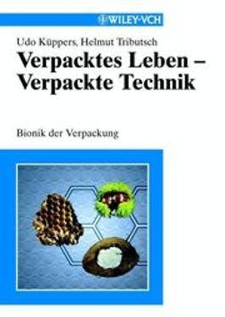 Küppers, Udo - Verpacktes Leben - Verpackte Technik: Bionik der Verpackung, ebook