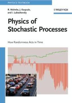 Mahnke, Reinhard - Physics of Stochastic Processes: How Randomness Acts in Time, ebook