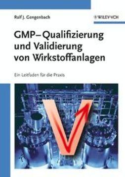 Gengenbach, Ralf - GMP-Qualifizierung und Validierung von Wirkstoffanlagen: Ein Leitfaden für die Praxis, ebook