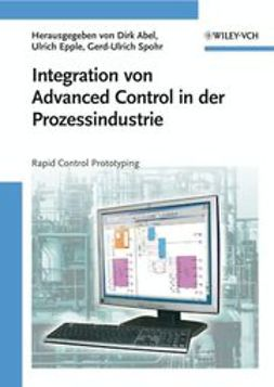 Abel, Dirk - Integration von Advanced Control in der Prozessindustrie: Rapid Control Prototyping, ebook