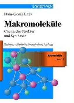Elias, Hans-Georg - Makromoleküle: Band 1: Chemische Struktur und Synthesen, ebook