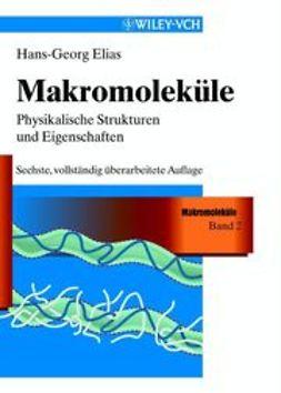 Elias, Hans-Georg - Makromoleküle: Band 2: Physikalische Strukturen und Eigenschaften, ebook