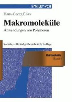 Elias, Hans-Georg - Makromoleküle: Band 4: Anwendungen von Polymeren, ebook