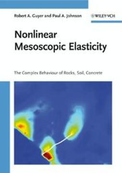 Guyer, Robert A. - Nonlinear Mesoscopic Elasticity: The Complex Behaviour of Rocks, Soil, Concrete, ebook