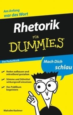 Kushner, Malcolm - Rhetorik fr Dummies Das Pocketbuch, ebook