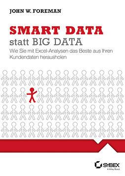 Foreman, John W. - Smart Data statt Big Data: Wie Sie mit Excel-Analysen das Beste aus Ihren Kundendaten herausholen, ebook